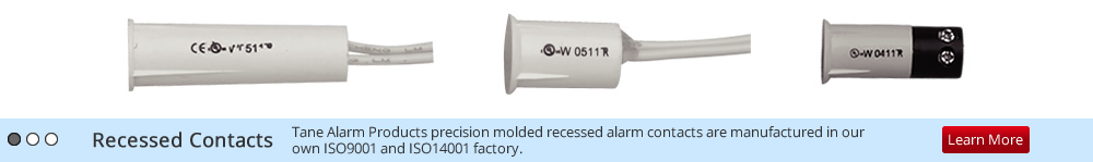 Recessed Contacts: Tane Alarm Products precision molded recessed alarm contacts are manufactured in our own ISO9001 and ISO14001 factory.